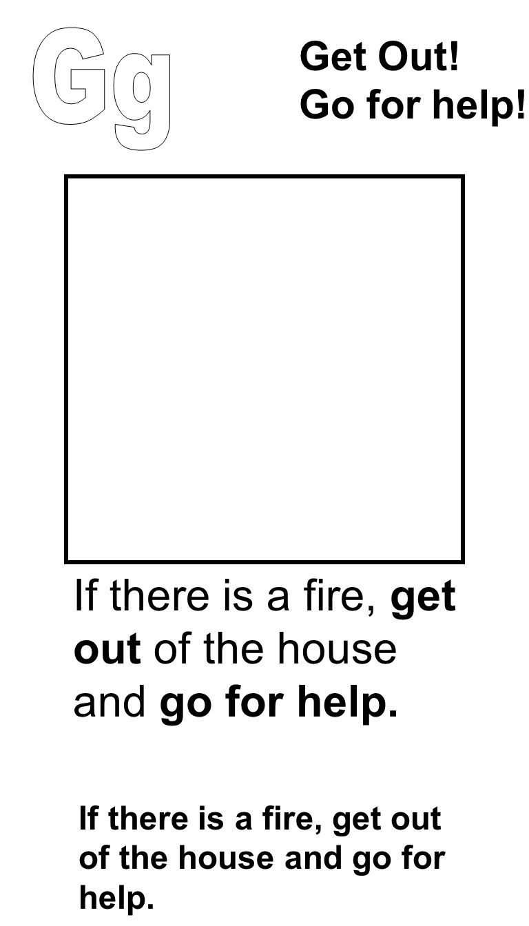 If there is a fire, get out of the house and go for help. Get Out! Go for help! If there is a fire, get out of the house and go for help.