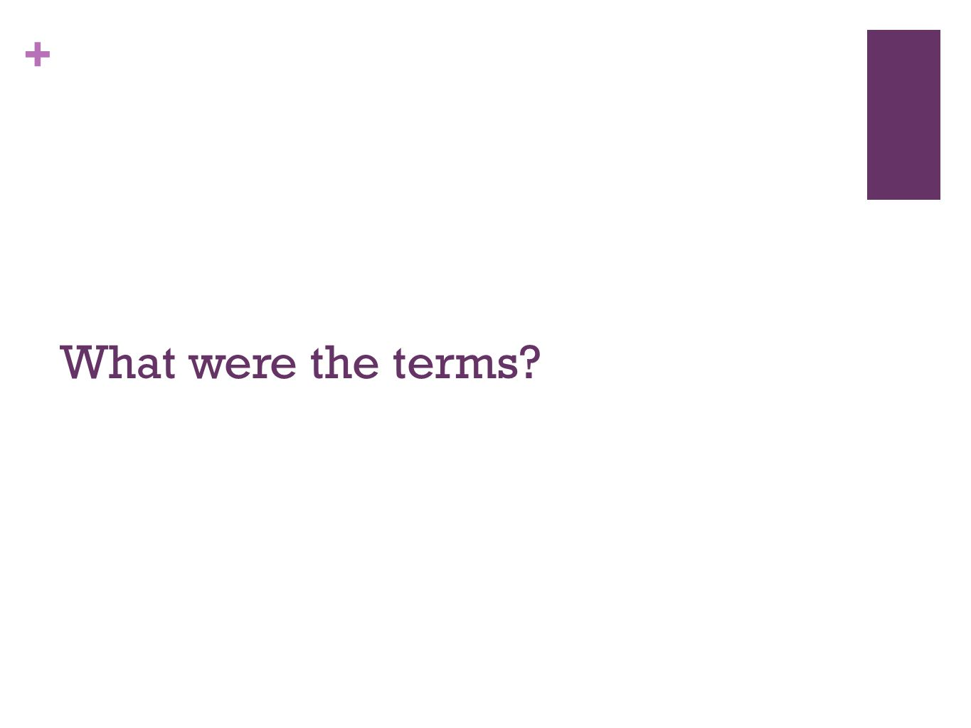 + What were the terms?