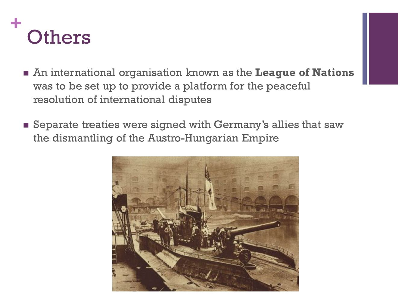 + Others An international organisation known as the League of Nations was to be set up to provide a platform for the peaceful resolution of internatio