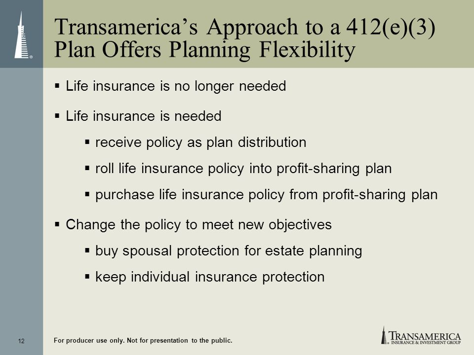 12 For producer use only. Not for presentation to the public. Transamericas Approach to a 412(e)(3) Plan Offers Planning Flexibility Life insurance is