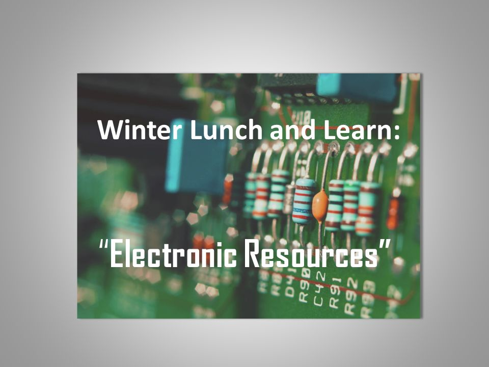 Winter Lunch and Learn: Electronic Resources