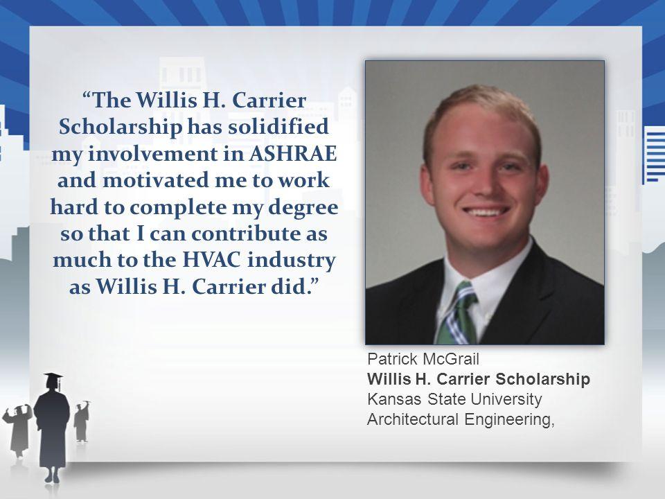 Patrick McGrail Willis H. Carrier Scholarship Kansas State University Architectural Engineering, The Willis H. Carrier Scholarship has solidified my i