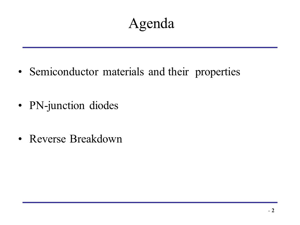 - 2 Agenda Semiconductor materials and their properties PN-junction diodes Reverse Breakdown