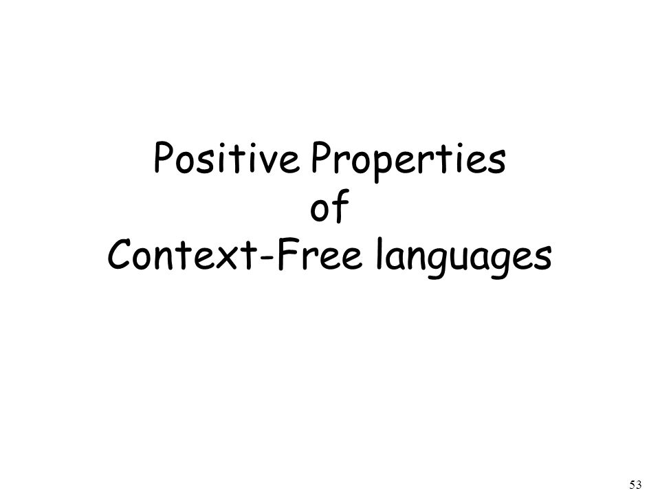 53 Positive Properties of Context-Free languages