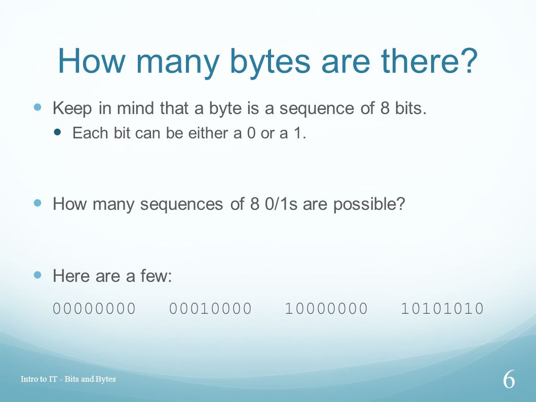 How many bytes are there? Keep in mind that a byte is a sequence of 8 bits. Each bit can be either a 0 or a 1. How many sequences of 8 0/1s are possib
