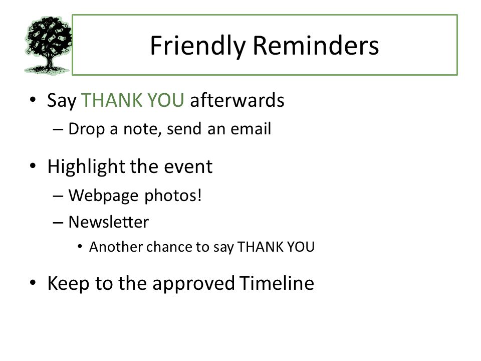 Friendly Reminders Say THANK YOU afterwards – Drop a note, send an email Highlight the event – Webpage photos.