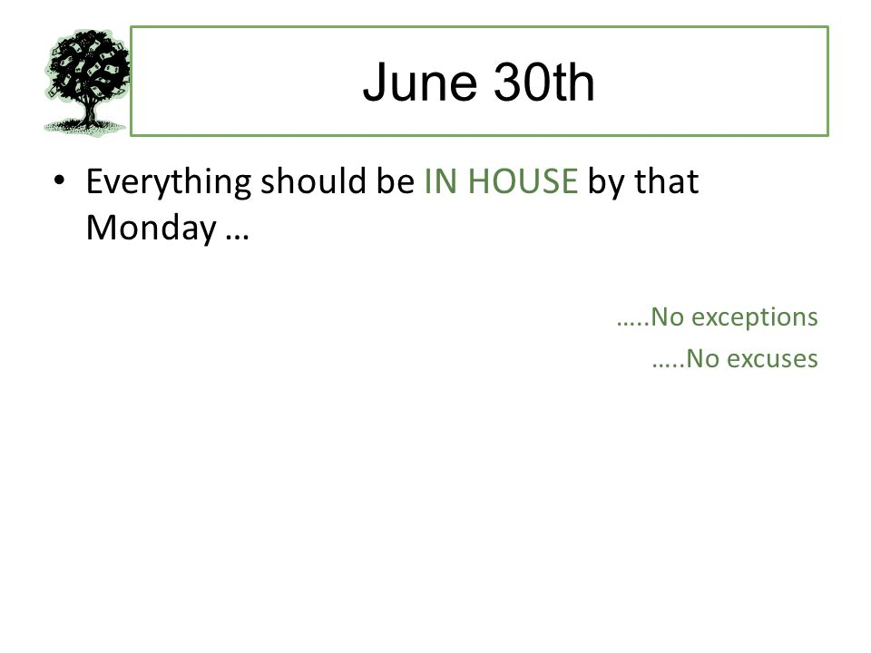 June 30th Everything should be IN HOUSE by that Monday … …..No exceptions …..No excuses