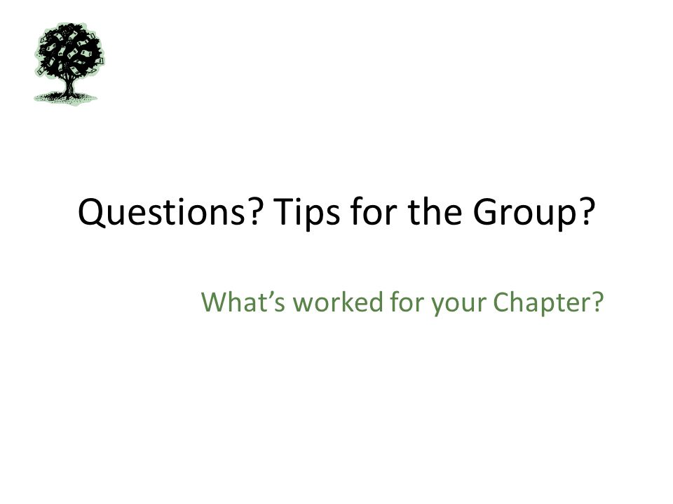 Questions Tips for the Group Whats worked for your Chapter