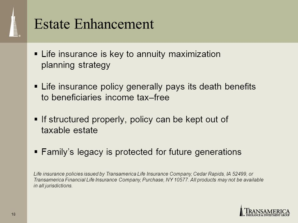 18 Life insurance is key to annuity maximization planning strategy Life insurance policy generally pays its death benefits to beneficiaries income tax