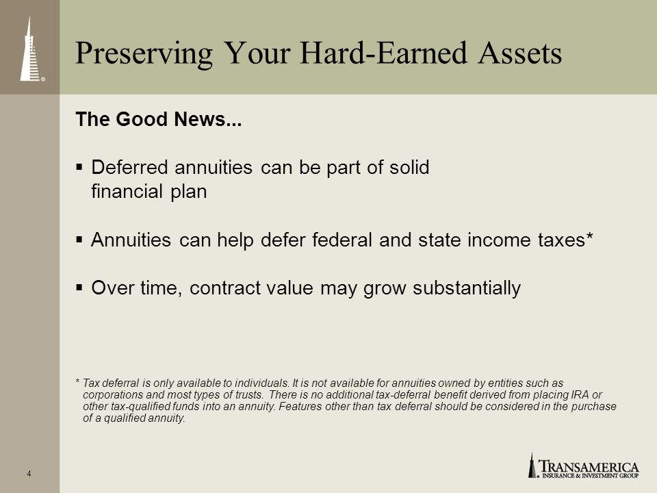4 The Good News... Deferred annuities can be part of solid financial plan Annuities can help defer federal and state income taxes* Over time, contract