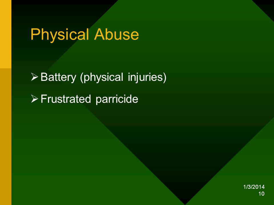 1/3/2014 10 Physical Abuse Battery (physical injuries) Frustrated parricide