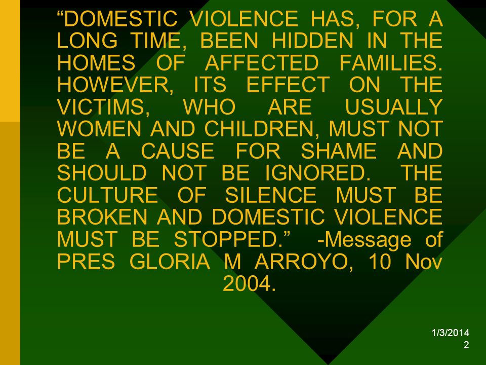 1/3/2014 3 IT IS THE LAW PENALIZING VIOLENCE AGAINST WOMEN AND THEIR CHILDREN AS A PUBLIC CRIME.