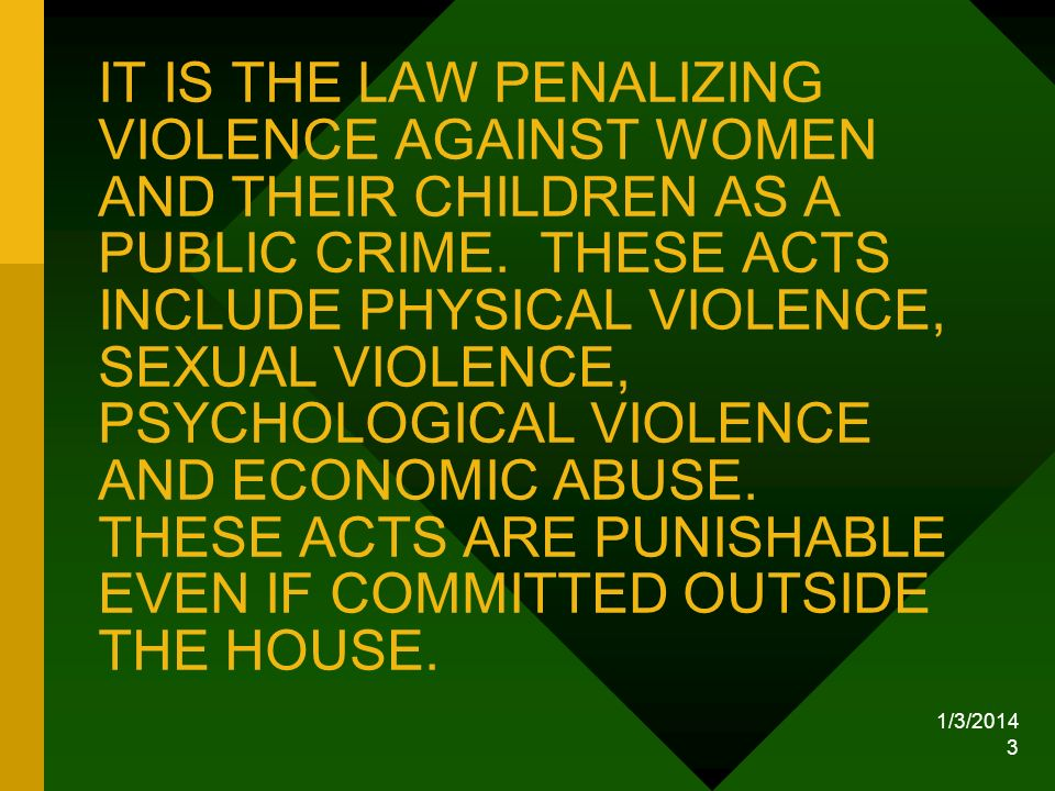 1/3/2014 4 WHAT IS VIOLENCE AGAINST WOMEN AND THEIR CHILDREN or VAWC UNDER THE LAW.