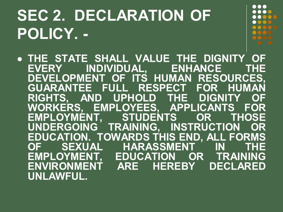 SEC 2. DECLARATION OF POLICY. - THE STATE SHALL VALUE THE DIGNITY OF EVERY INDIVIDUAL, ENHANCE THE DEVELOPMENT OF ITS HUMAN RESOURCES, GUARANTEE FULL