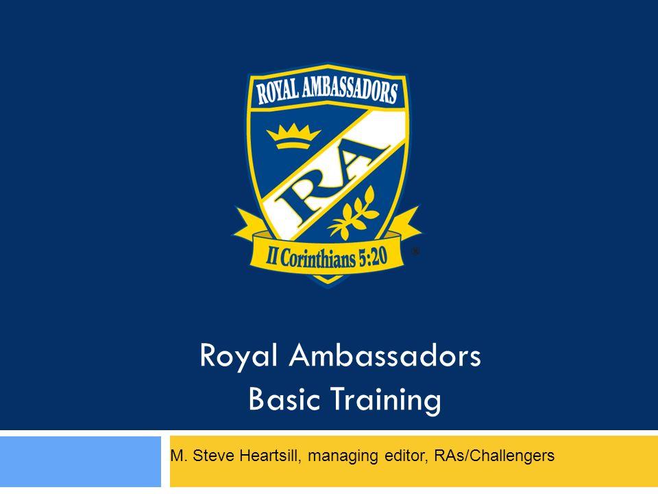 Royal Ambassadors Basic Training M. Steve Heartsill, managing editor, RAs/Challengers