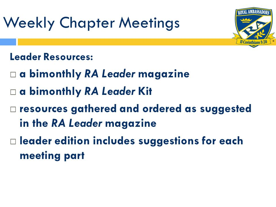 Weekly Chapter Meetings Leader Resources: a bimonthly RA Leader magazine a bimonthly RA Leader Kit resources gathered and ordered as suggested in the