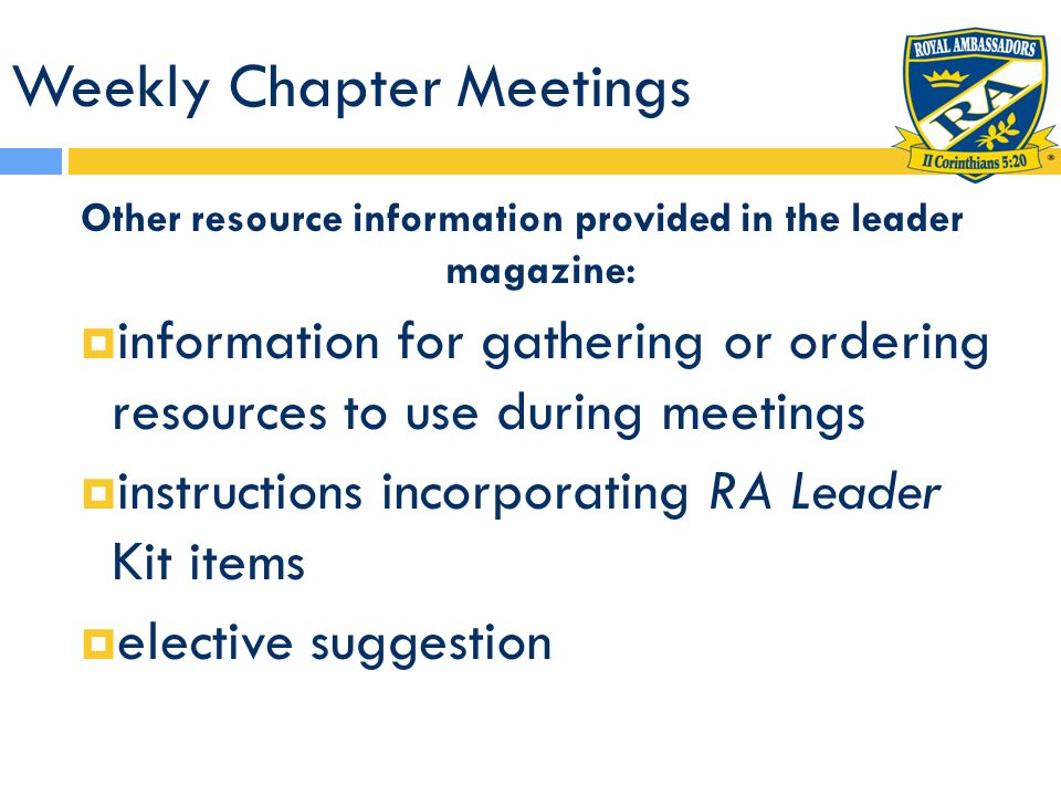 Weekly Chapter Meetings Other resource information provided in the leader magazine: information for gathering or ordering resources to use during meet