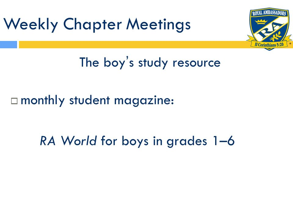 Weekly Chapter Meetings The boys study resource monthly student magazine: RA World for boys in grades 1–6