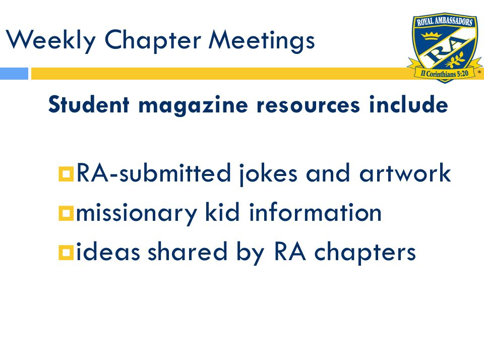 Weekly Chapter Meetings Student magazine resources include RA-submitted jokes and artwork missionary kid information ideas shared by RA chapters