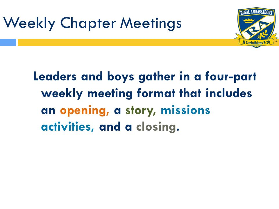 Weekly Chapter Meetings Leaders and boys gather in a four-part weekly meeting format that includes an opening, a story, missions activities, and a clo