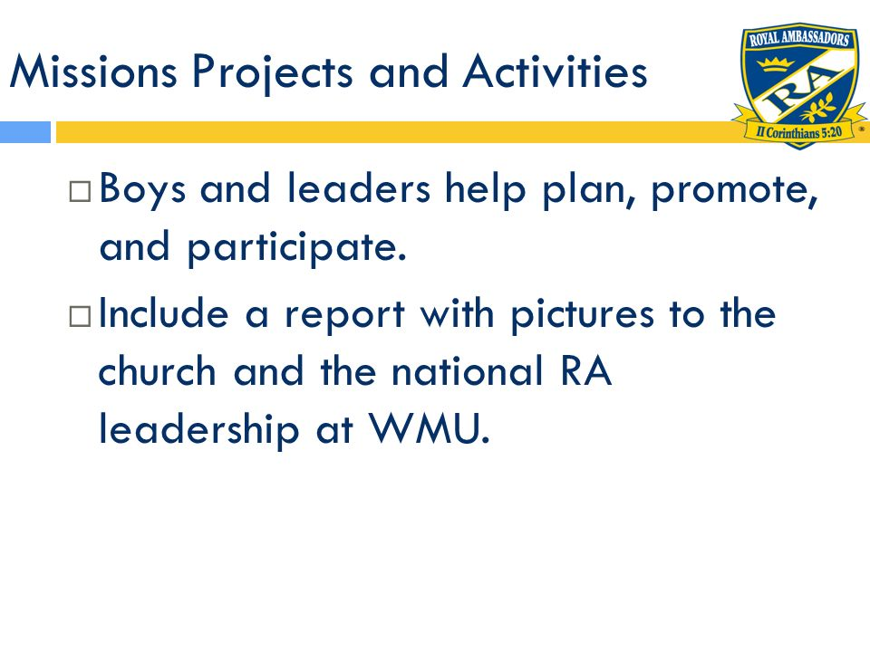 Missions Projects and Activities Boys and leaders help plan, promote, and participate. Include a report with pictures to the church and the national R