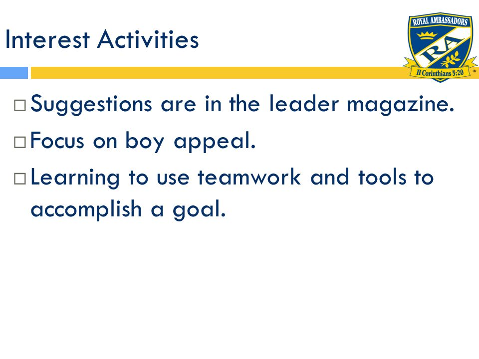 Interest Activities Suggestions are in the leader magazine. Focus on boy appeal. Learning to use teamwork and tools to accomplish a goal.