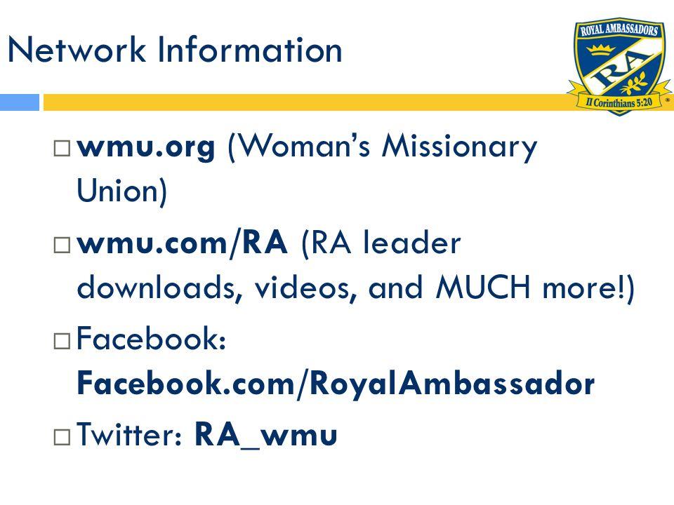 Network Information wmu.org (Womans Missionary Union) wmu.com/RA (RA leader downloads, videos, and MUCH more!) Facebook: Facebook.com/RoyalAmbassador