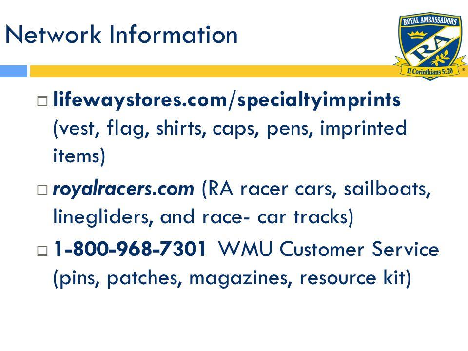 Network Information lifewaystores.com/specialtyimprints (vest, flag, shirts, caps, pens, imprinted items) royalracers.com (RA racer cars, sailboats, l