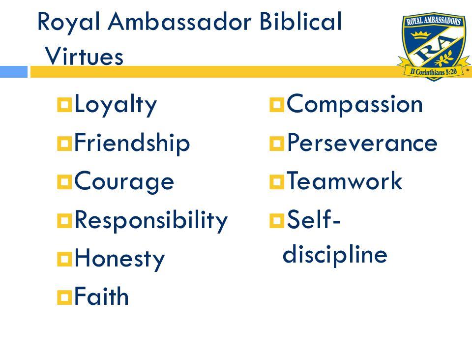 Royal Ambassador Biblical Virtues Loyalty Friendship Courage Responsibility Honesty Faith Compassion Perseverance Teamwork Self- discipline