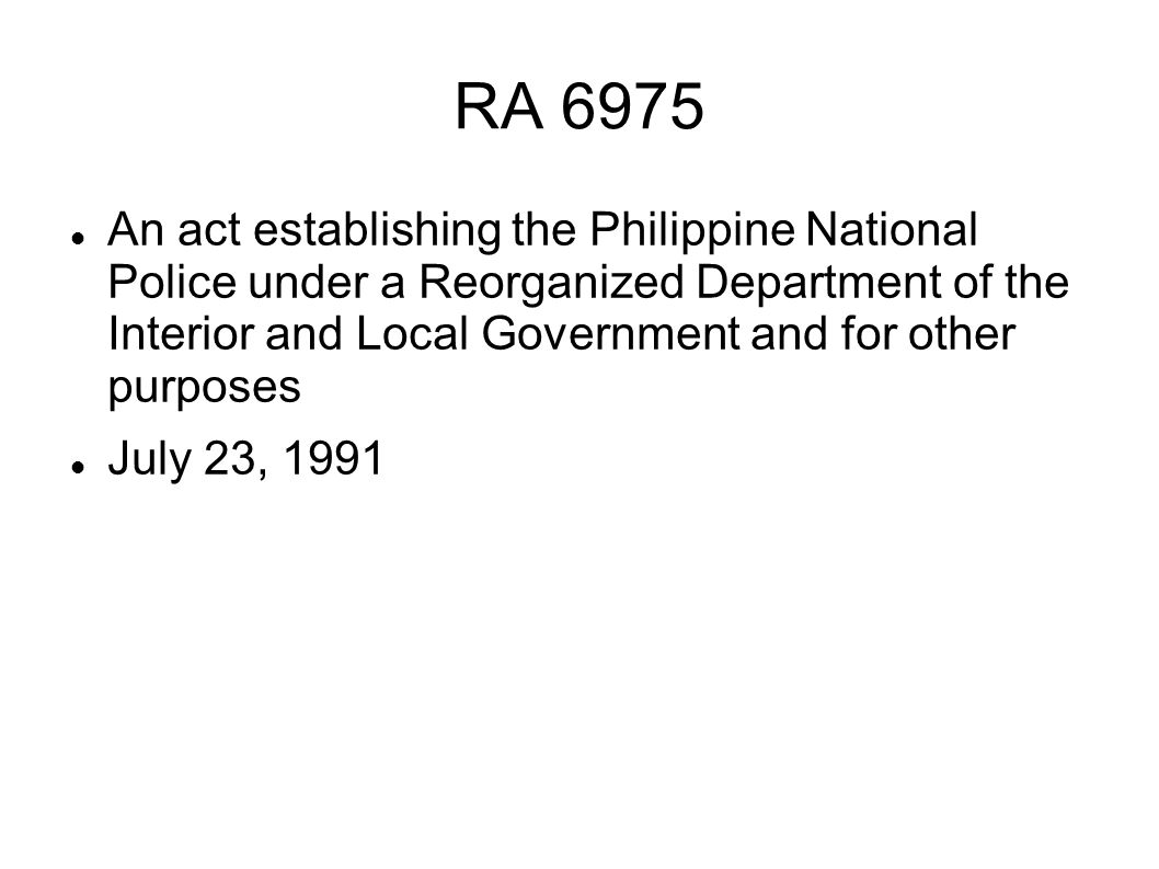 RA 6975 An act establishing the Philippine National Police under a Reorganized Department of the Interior and Local Government and for other purposes
