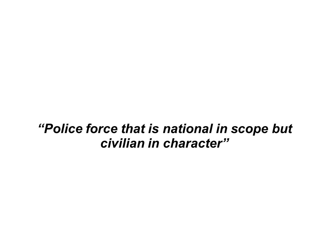 Police force that is national in scope but civilian in character