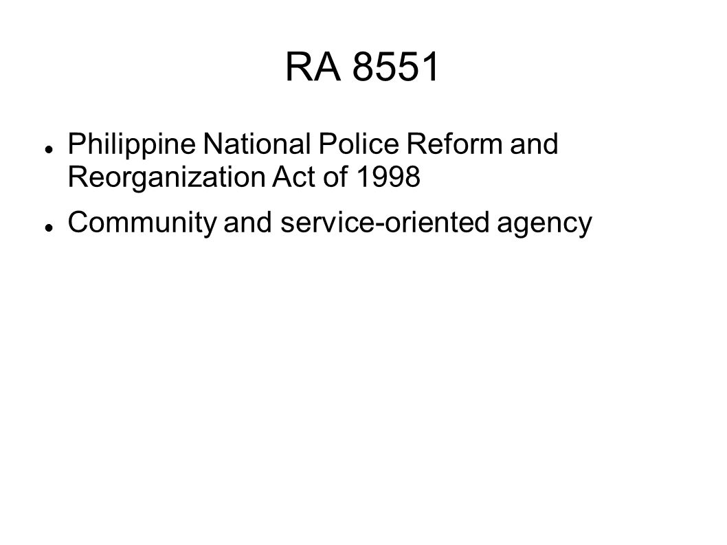 RA 8551 Philippine National Police Reform and Reorganization Act of 1998 Community and service-oriented agency