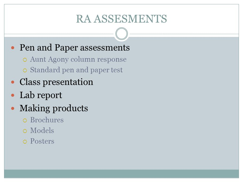 RA ASSESMENTS Pen and Paper assessments Aunt Agony column response Standard pen and paper test Class presentation Lab report Making products Brochures