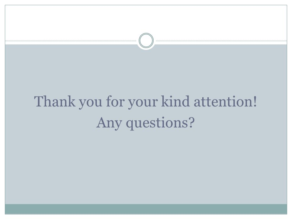Thank you for your kind attention! Any questions?