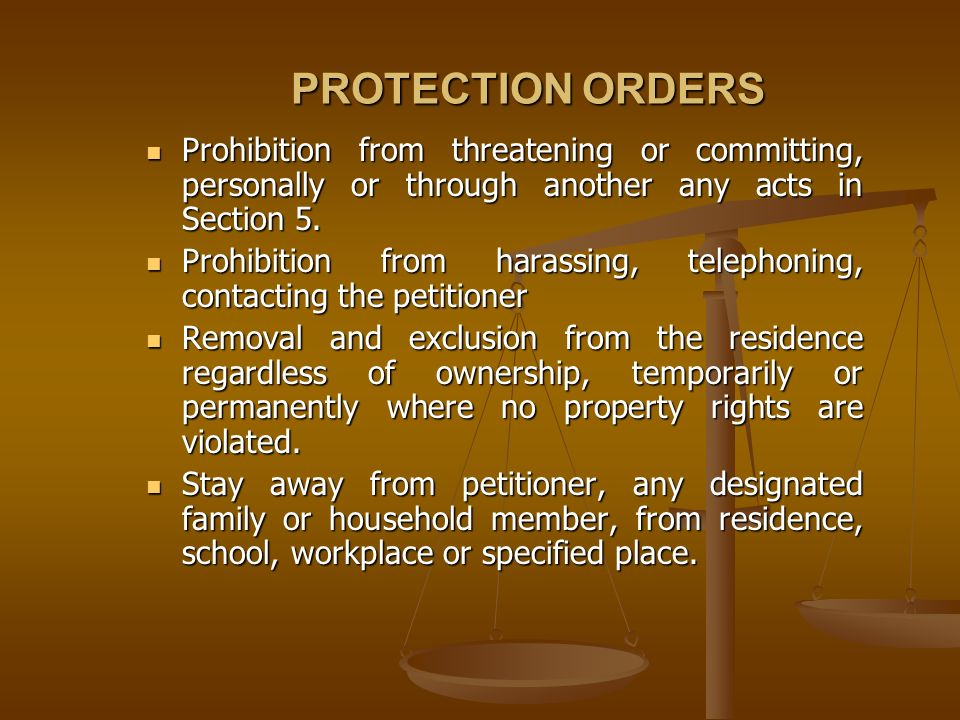 PROTECTION ORDERS Prohibition from threatening or committing, personally or through another any acts in Section 5. Prohibition from threatening or com