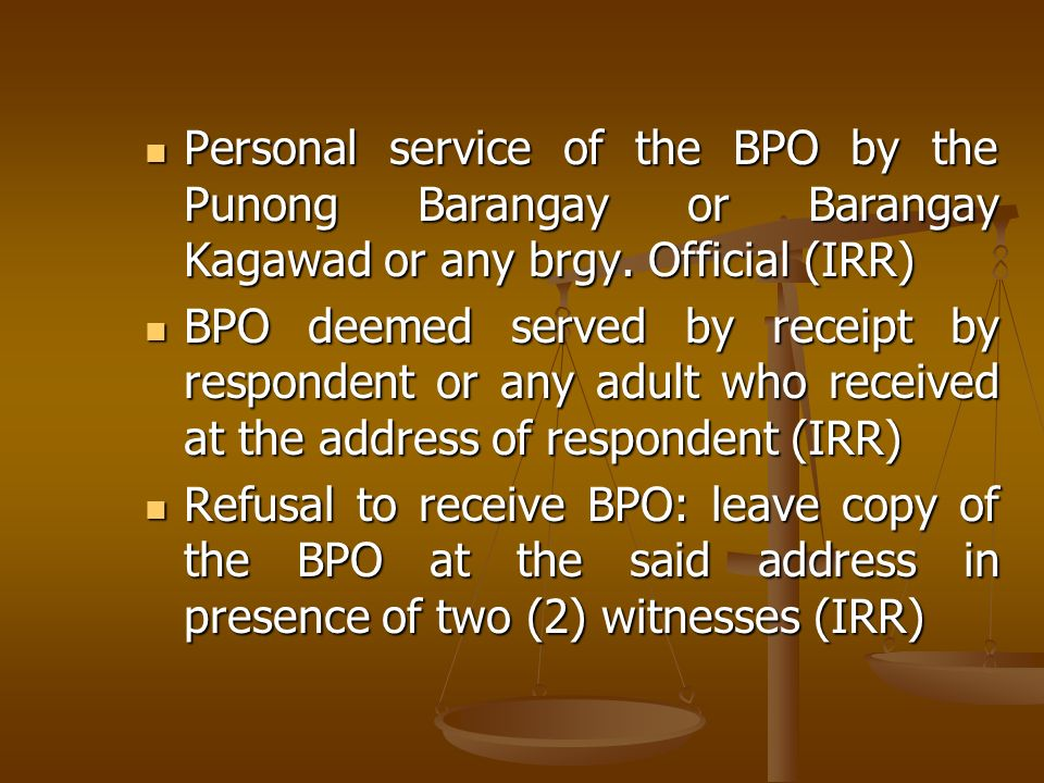 Personal service of the BPO by the Punong Barangay or Barangay Kagawad or any brgy. Official (IRR) Personal service of the BPO by the Punong Barangay