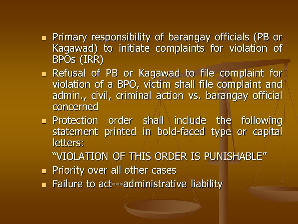 Primary responsibility of barangay officials (PB or Kagawad) to initiate complaints for violation of BPOs (IRR) Primary responsibility of barangay off