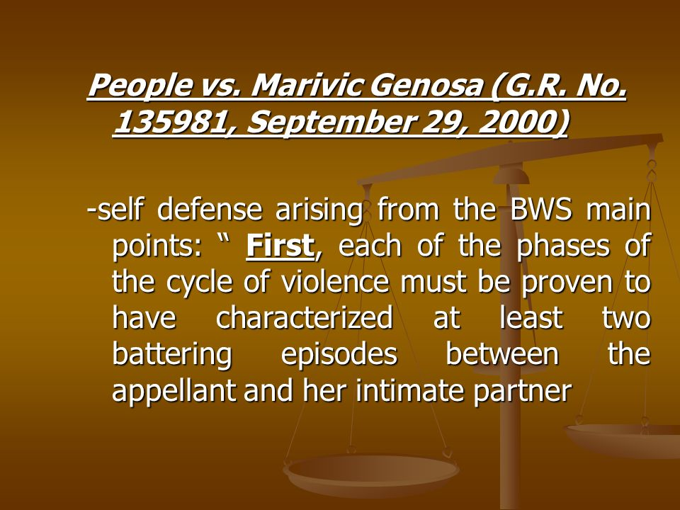 People vs. Marivic Genosa (G.R. No. 135981, September 29, 2000) -self defense arising from the BWS main points: First, each of the phases of the cycle