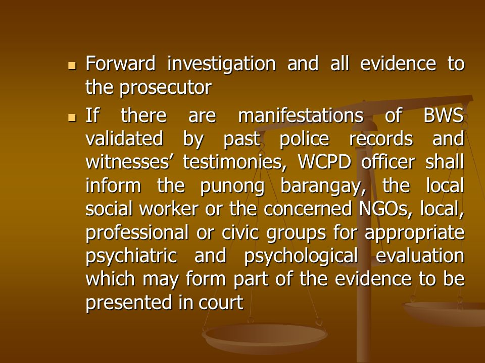 Forward investigation and all evidence to the prosecutor Forward investigation and all evidence to the prosecutor If there are manifestations of BWS v