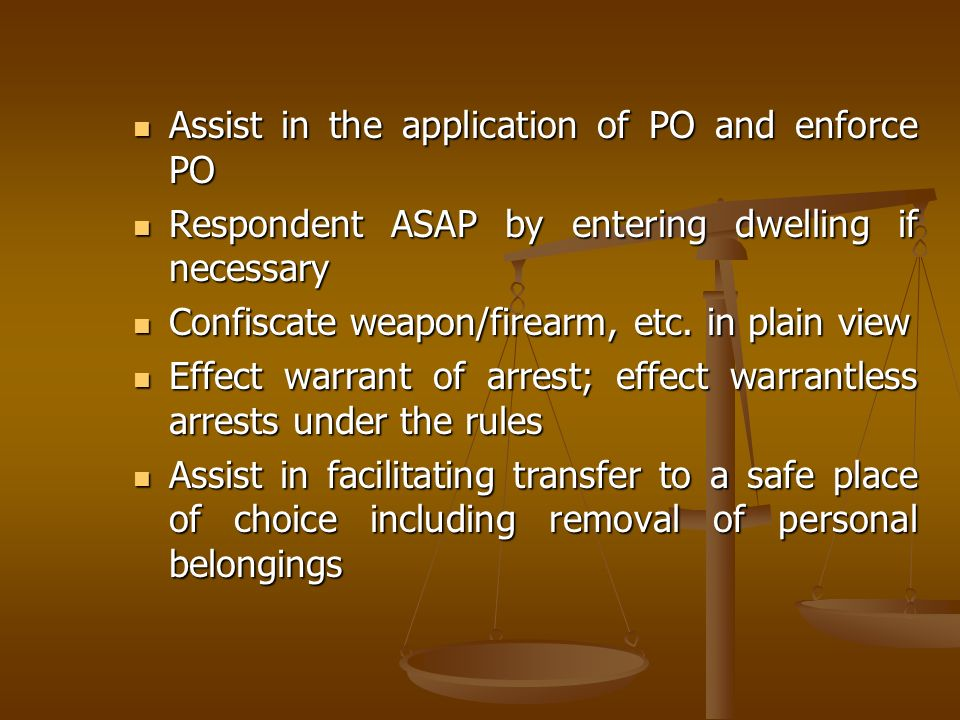 Assist in the application of PO and enforce PO Assist in the application of PO and enforce PO Respondent ASAP by entering dwelling if necessary Respon
