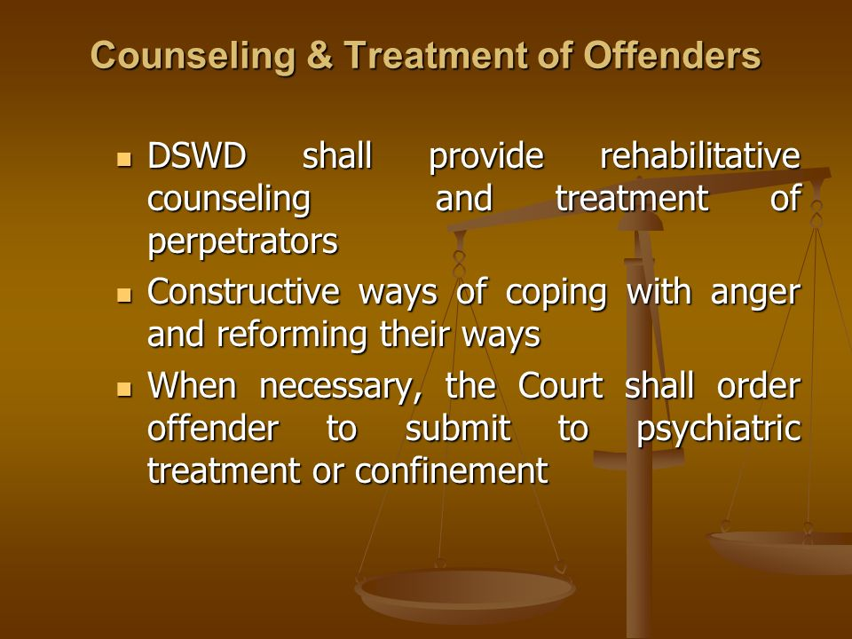Counseling & Treatment of Offenders DSWD shall provide rehabilitative counseling and treatment of perpetrators DSWD shall provide rehabilitative couns