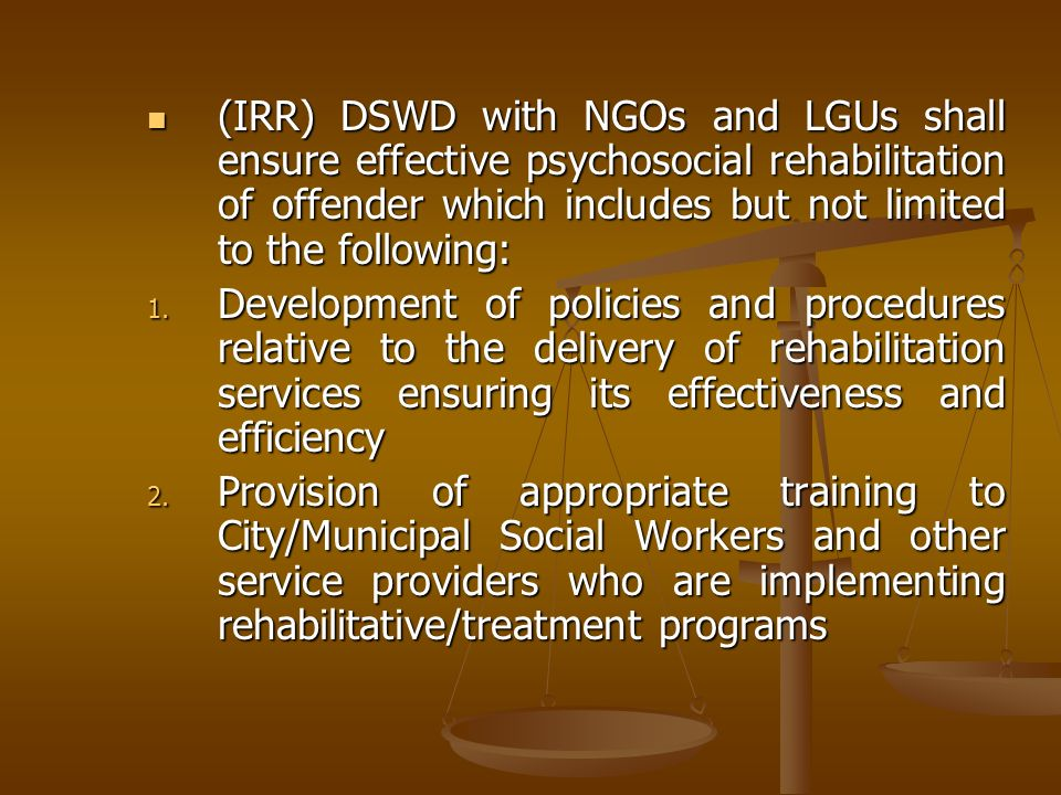 (IRR) DSWD with NGOs and LGUs shall ensure effective psychosocial rehabilitation of offender which includes but not limited to the following: (IRR) DS