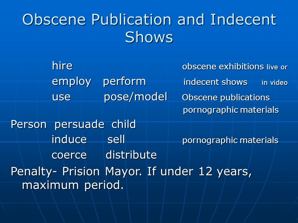 Obscene Publication and Indecent Shows hire obscene exhibitions live or hire obscene exhibitions live or employ perform indecent shows in video employ