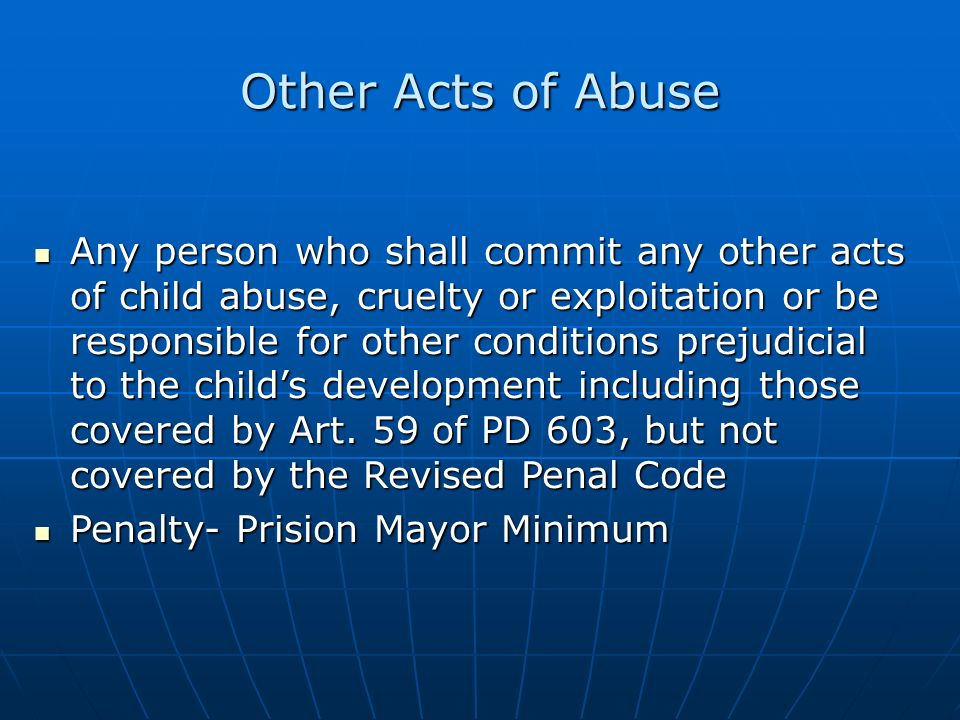Other Acts of Abuse Any person who shall commit any other acts of child abuse, cruelty or exploitation or be responsible for other conditions prejudic