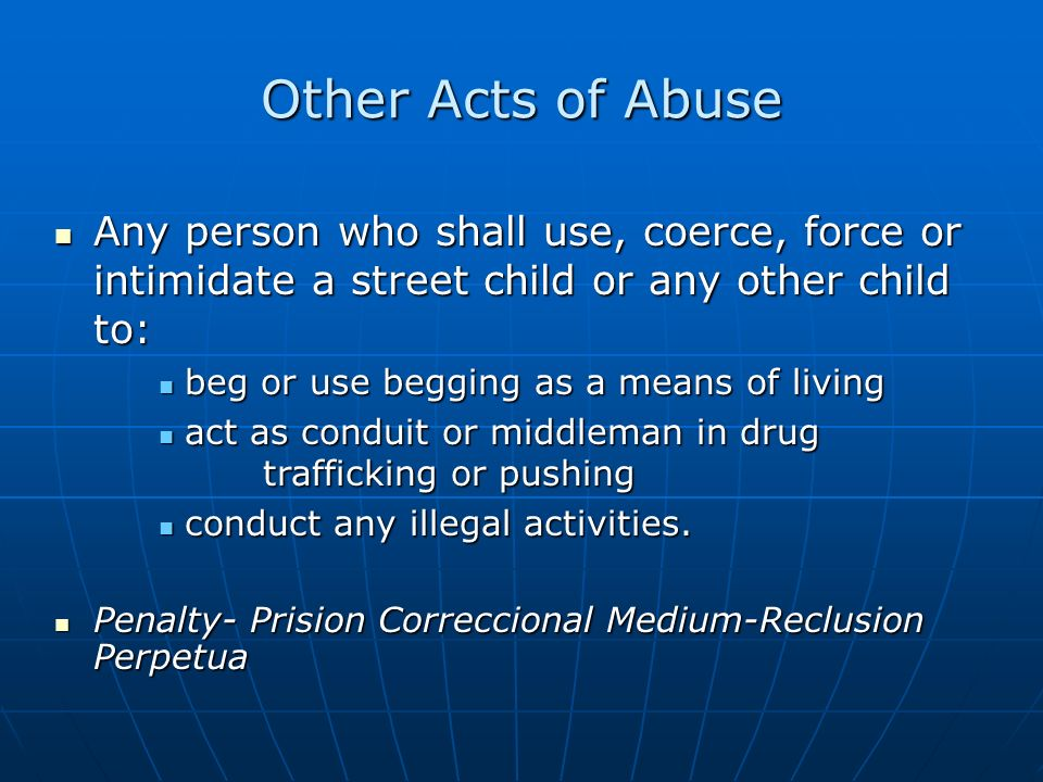 Other Acts of Abuse Any person who shall use, coerce, force or intimidate a street child or any other child to: Any person who shall use, coerce, forc