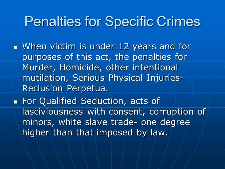 Penalties for Specific Crimes When victim is under 12 years and for purposes of this act, the penalties for Murder, Homicide, other intentional mutila