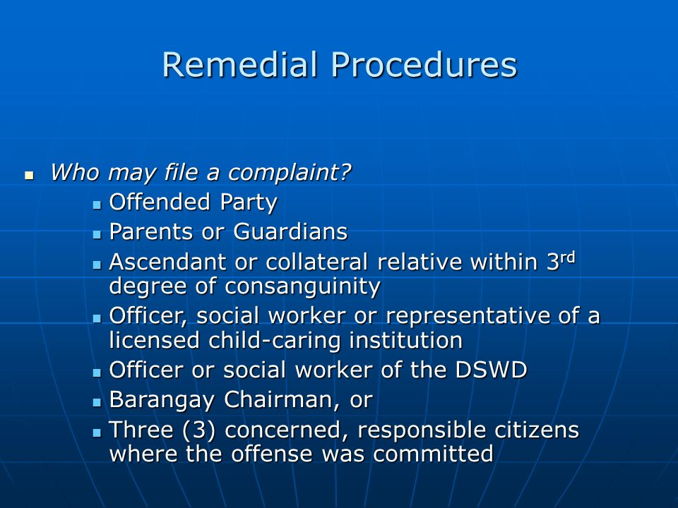 Remedial Procedures Who may file a complaint? Who may file a complaint? Offended Party Offended Party Parents or Guardians Parents or Guardians Ascend