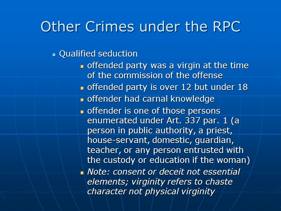 Other Crimes under the RPC Qualified seduction Qualified seduction offended party was a virgin at the time of the commission of the offense offended p