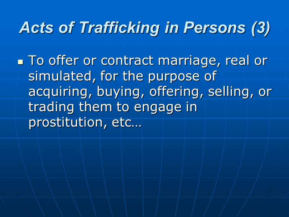 Acts of Trafficking in Persons (3) To offer or contract marriage, real or simulated, for the purpose of acquiring, buying, offering, selling, or tradi