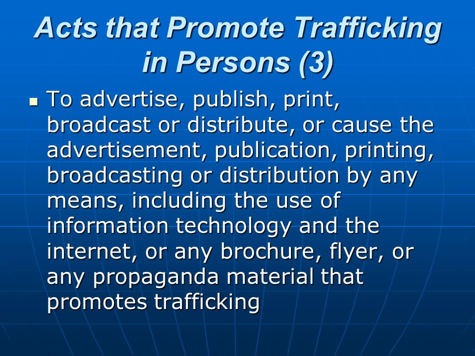 Acts that Promote Trafficking in Persons (3) To advertise, publish, print, broadcast or distribute, or cause the advertisement, publication, printing,